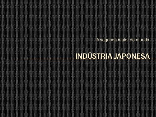 A segunda maior do mundoINDÚSTRIA JAPONESA