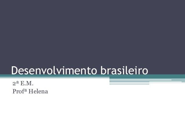 Desenvolvimento brasileiro 2ª E.M. Profª Helena