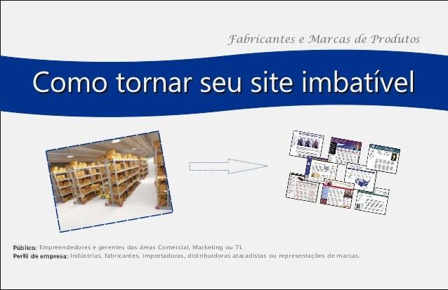 Fabricantes e Marcas de Produtos PPúúbblliiccoo:: Empreendedores e gerentes das áreas Comercial, Marketing ou TI. PPeerrff...