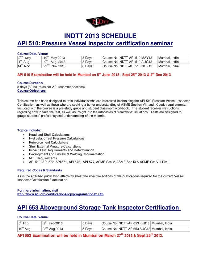 INDTT 2013 SCHEDULE API 510: Pressure Vessel Inspector certification seminar Course Date/ Venue 2 nd May 10 th May 2013 8 ...