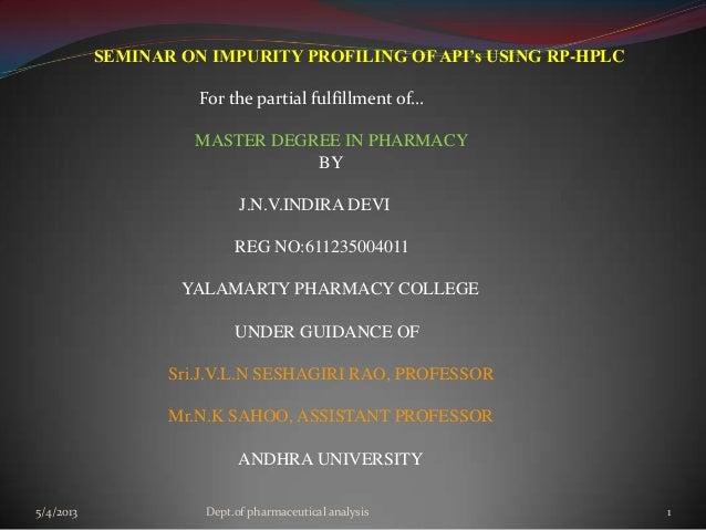SEMINAR ON IMPURITY PROFILING OF API's USING RP-HPLCFor the partial fulfillment of…MASTER DEGREE IN PHARMACYBYJ.N.V.INDIRA...