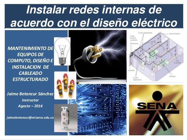 Instalar redes internas de acuerdo con el diseño eléctrico MANTENIMIENTO DE EQUIPOS DE COMPUTO, DISEÑO E INSTALACION DE CA...