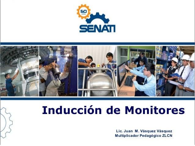 Inducción de Monitores Lic. Juan M. Vásquez Vásquez Multiplicador Pedagógico ZLCN