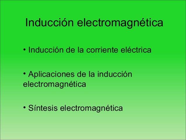 Inducción electromagnética• Inducción de la corriente eléctrica• Aplicaciones de la inducciónelectromagnética• Síntesis el...