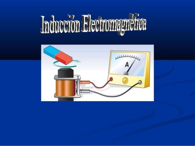 DefiniciónLainducción electromagnéticaes el fenómeno que origina la producción deunafuerza electromotriz en un medio o...