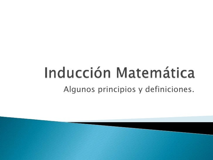 Inducción Matemática<br />Algunos principios y definiciones.<br />