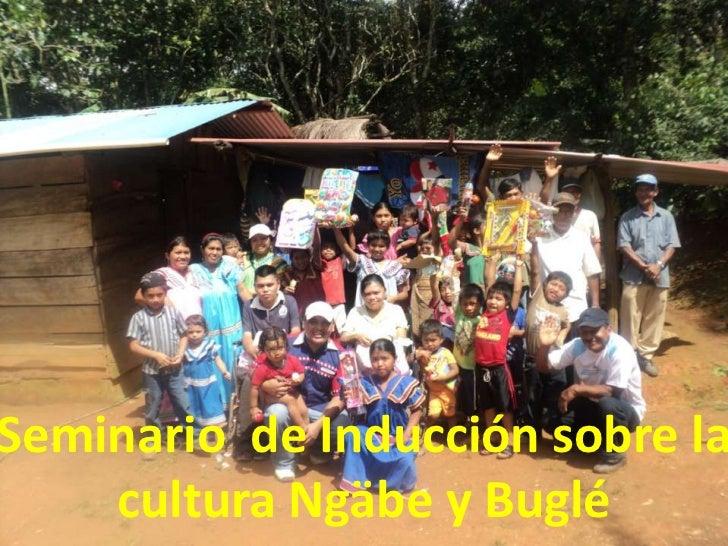 Seminario de Inducción sobre la    cultura Ngäbe y Buglé