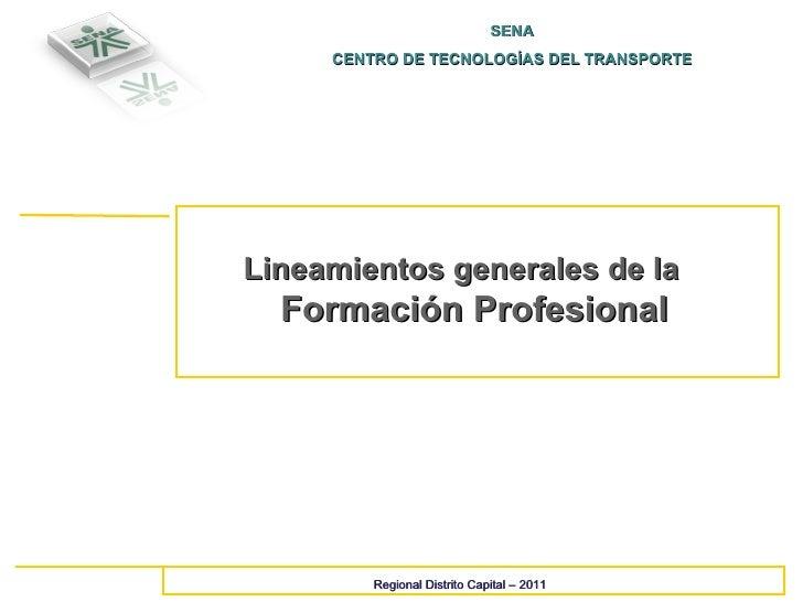 SENA CENTRO DE TECNOLOGÍAS DEL TRANSPORTE Regional Distrito Capital – 2011 Lineamientos generales de la  Formación Profesi...