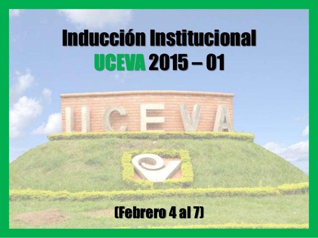 Inducción Institucional UCEVA 2015 – 01 (Febrero 4 al 7)