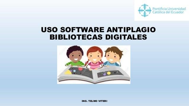 USO SOFTWARE ANTIPLAGIO BIBLIOTECAS DIGITALES ING. TELMO VITERI