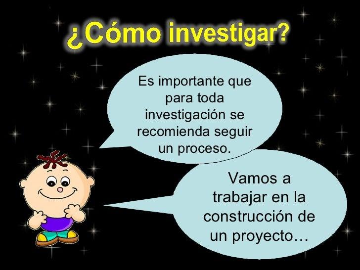 Vamos a trabajar en la construcción de un proyecto… Es importante que para toda investigación se recomienda seguir un proc...