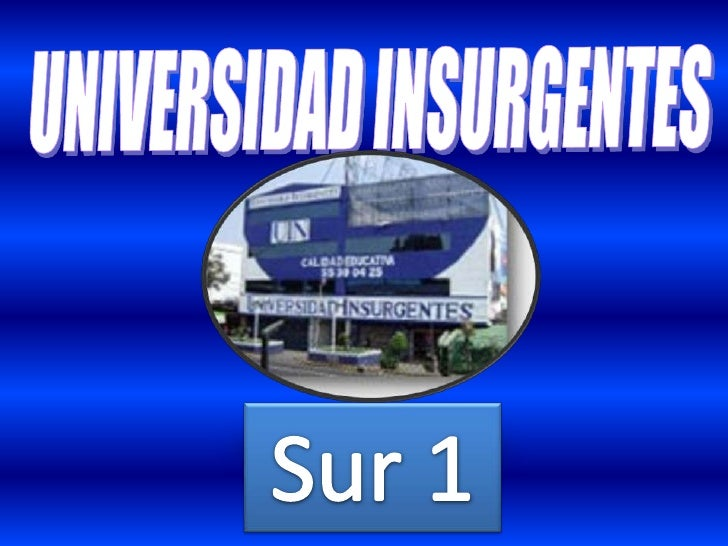 UNIVERSIDAD INSURGENTES<br />Sur 1<br />