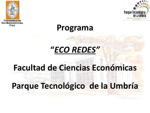 """Programa """"ECO REDES"""" Facultad de Ciencias Económicas Parque Tecnológico de la Umbría"""
