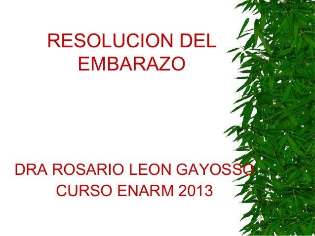 RESOLUCION DEL EMBARAZO DRA ROSARIO LEON GAYOSSO CURSO ENARM 2013