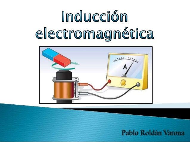    Proceso mediante el cual    campos magnéticos generan         Flujo magnético    campos eléctricos.   Se trata de la ...