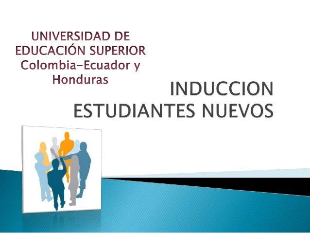 """UNIVERSIDAD DE EDUCACION SUPERIOR Colombia-Ecuador y  """"°""""""""""""'as INDUCCION ESTUDIANTES NUEVOS"""