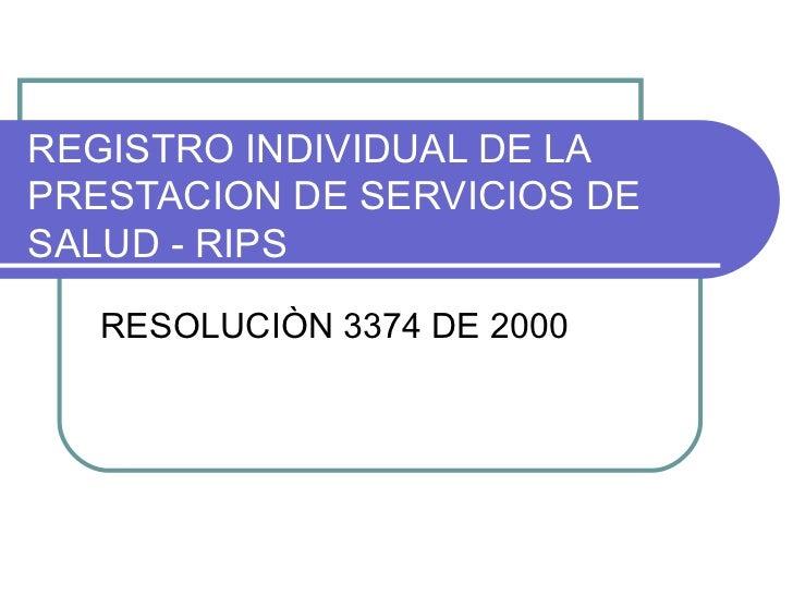 REGISTRO INDIVIDUAL DE LA PRESTACION DE SERVICIOS DE SALUD - RIPS     RESOLUCIÒN 3374 DE 2000