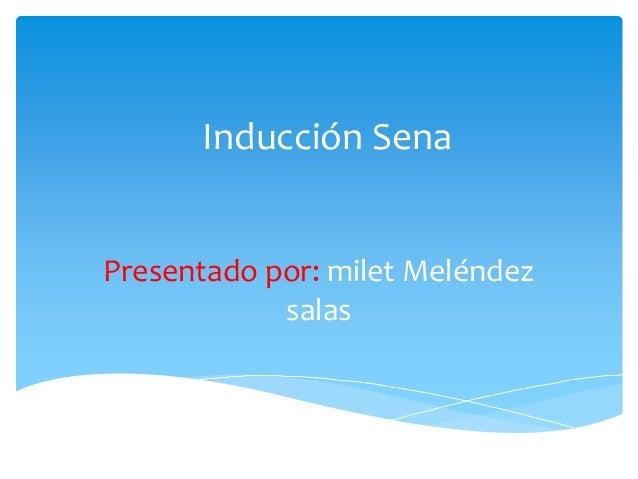 Inducción Sena Presentado por: milet Meléndez salas