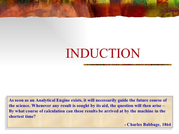 INDUCTION As soon as an Analytical Engine exists, it will necessarily guide the future course of the science. Whenever any...