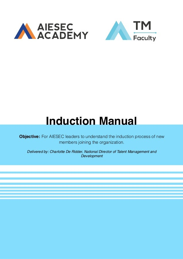 Induction Manual Objective: For AIESEC leaders to understand the induction process of new members joining the organization...