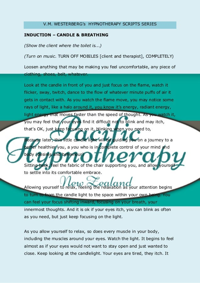 V.M. WESTERBERG's HYPNOTHERAPY SCRIPTS SERIES  INDUCTION – CANDLE & BREATHING  (Show the client where the toilet is...)  (...