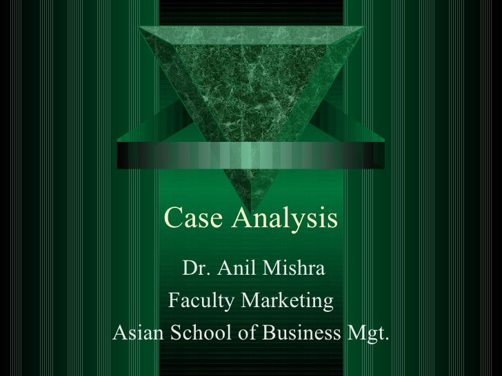 Case Analysis Dr. Anil Mishra Faculty Marketing Asian School of Business Mgt.