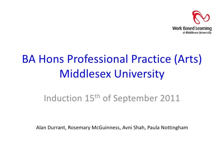 BA Hons Professional Practice (Arts)Middlesex University<br />Induction 15th of September 2011<br />Alan Durrant, Rosemary...