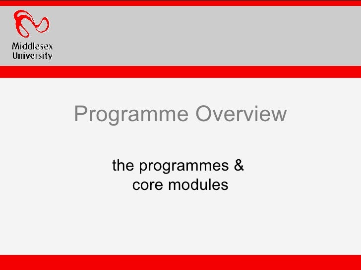 Programme Overview the programmes &  core modules