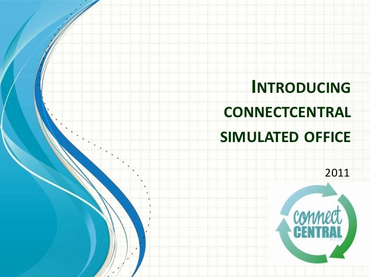 Introducingconnectcentralsimulated office<br />2011<br />