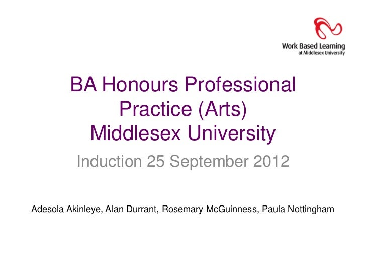 BA Honours Professional            Practice (Arts)         Middlesex University          Induction 25 September 2012Adesol...