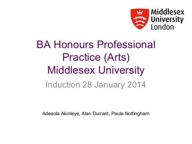 BA Honours Professional Practice (Arts) Middlesex University Induction 28 January 2014  Adesola Akinleye, Alan Durrant, Pa...
