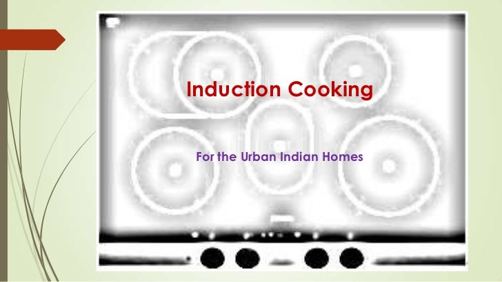Induction CookingFor the Urban Indian Homes