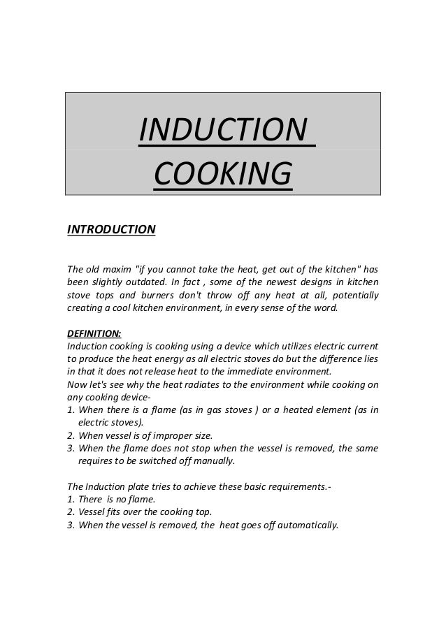 "INDUCTION COOKING INTRODUCTION The old maxim ""if you cannot take the heat, get out of the kitchen"" has been slightly outda..."