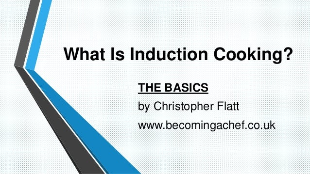 What Is Induction Cooking? THE BASICS by Christopher Flatt www.becomingachef.co.uk