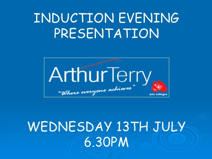 INDUCTION EVENING PRESENTATION WEDNESDAY 13TH JULY 6.30PM