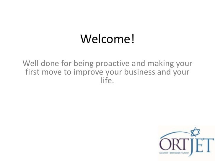 Welcome!Well done for being proactive and making yourfirst move to improve your business and your                     life.