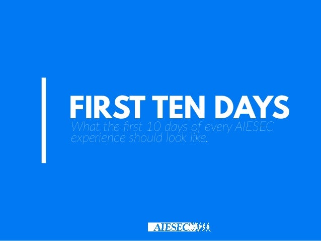 FIRST TEN DAYSWhat the first 10 days of every AIESEC experience should look like.