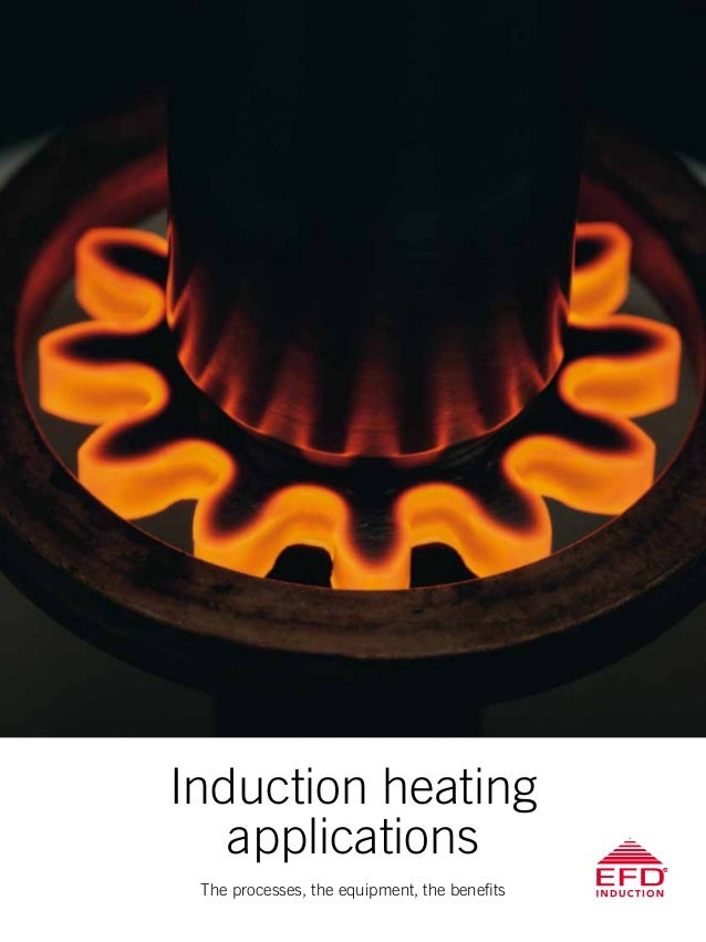 Induction heating applications The processes, the equipment, the benefits
