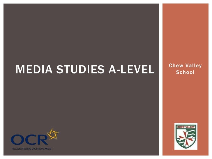 MEDIA STUDIES A-LEVEL   Chew Valley                          School
