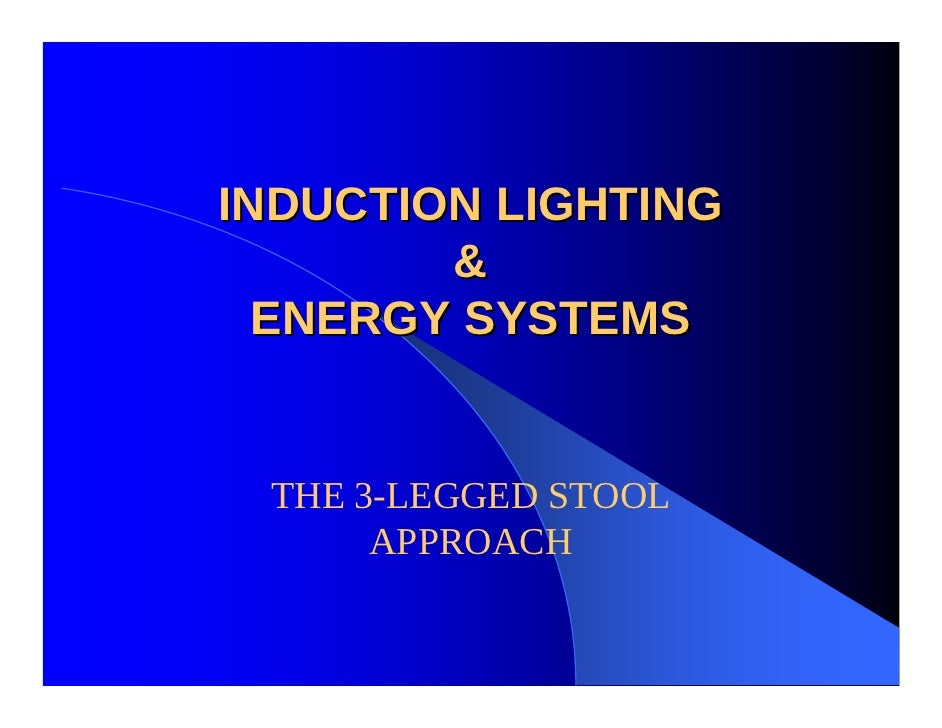 INDUCTION LIGHTING         &   ENERGY SYSTEMS    THE 3-LEGGED STOOL       APPROACH