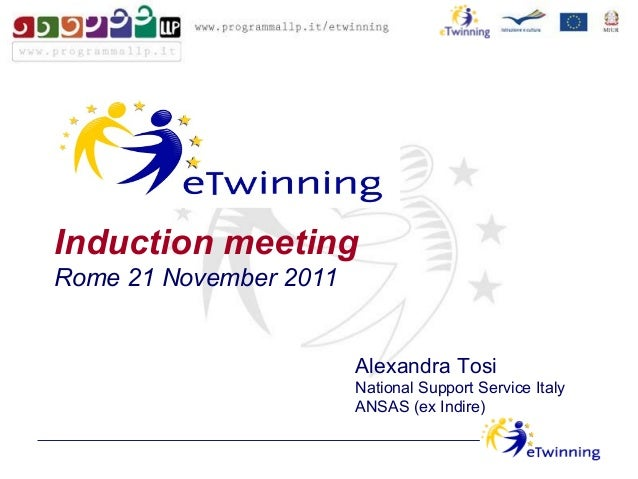 Induction meeting Rome 21 November 2011 Alexandra Tosi National Support Service Italy ANSAS (ex Indire)