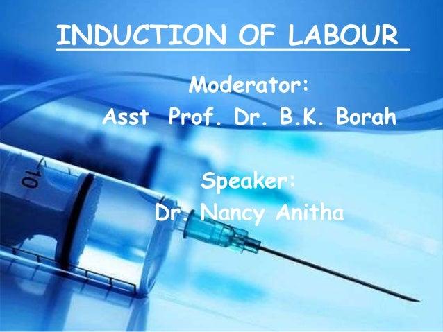 INDUCTION OF LABOURModerator:Asst Prof. Dr. B.K. BorahSpeaker:Dr. Nancy Anitha