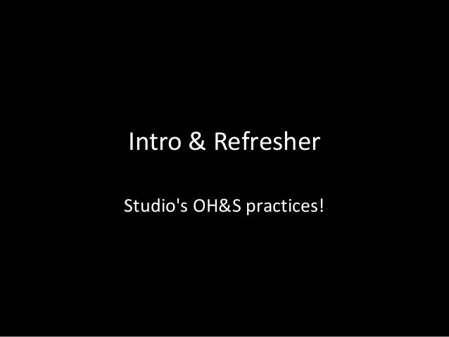 Intro & Refresher Studio's OH&S practices!
