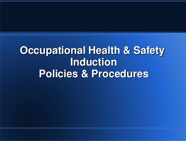 Occupational Health & SafetyOccupational Health & Safety InductionInduction Policies & ProceduresPolicies & Procedures