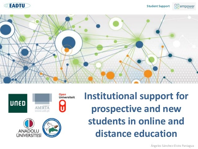 Student Support Ángeles Sánchez-Elvira Paniagua Institutional support for prospective and new students in online and dista...