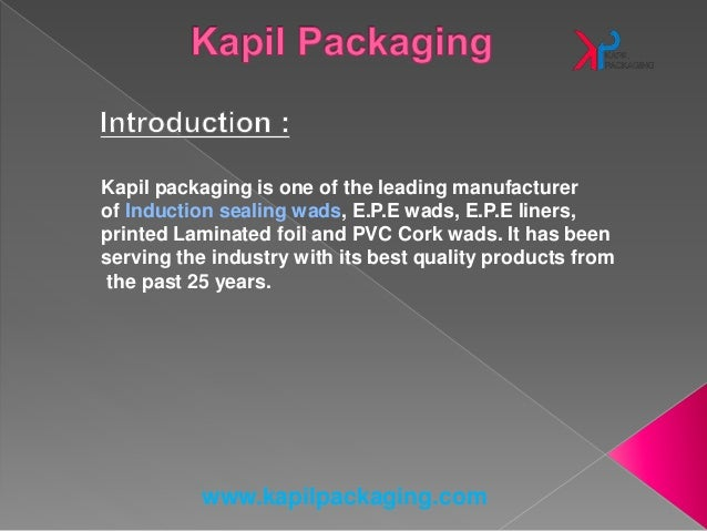 www.kapilpackaging.com Kapil packaging is one of the leading manufacturer of Induction sealing wads, E.P.E wads, E.P.E lin...