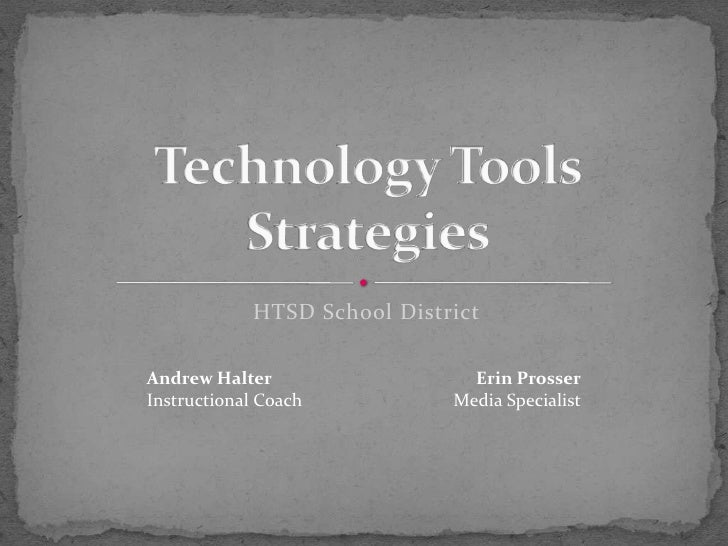HTSD School District<br />Technology Tools Strategies <br />Andrew Halter<br />Instructional Coach<br />Erin Prosser<br />...