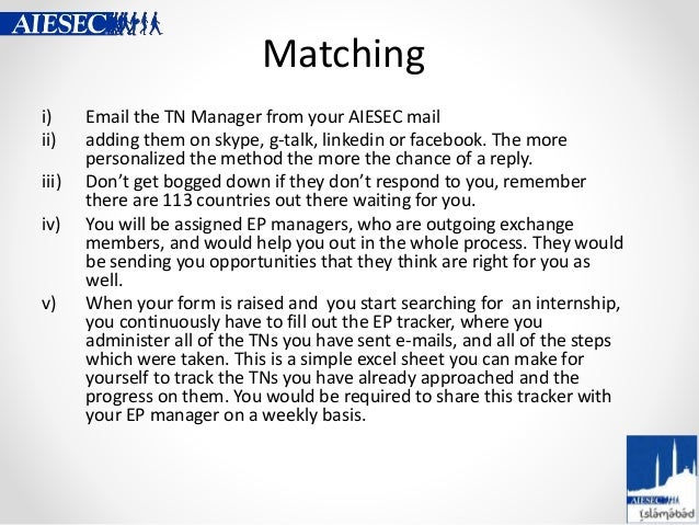 Matching i) Email the TN Manager from your AIESEC mail ii) adding them on skype, g-talk, linkedin or facebook. The more pe...