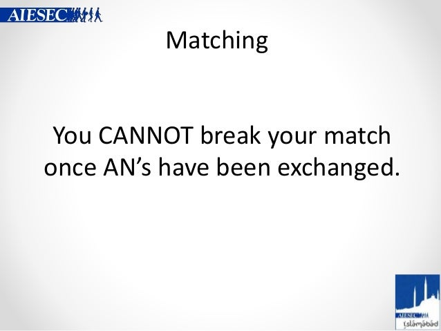 Matching You CANNOT break your match once AN's have been exchanged.