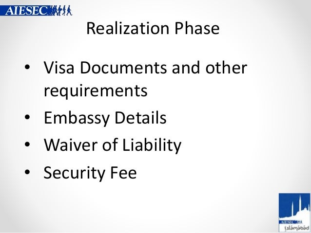 Realization Phase • Visa Documents and other requirements • Embassy Details • Waiver of Liability • Security Fee